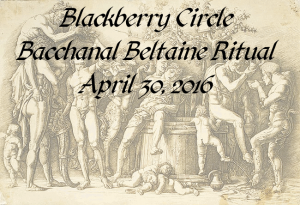 Bacchanal Beltaine Ritual April 30, 2016